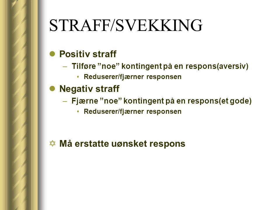 STRAFF/SVEKKING Positiv straff Negativ straff