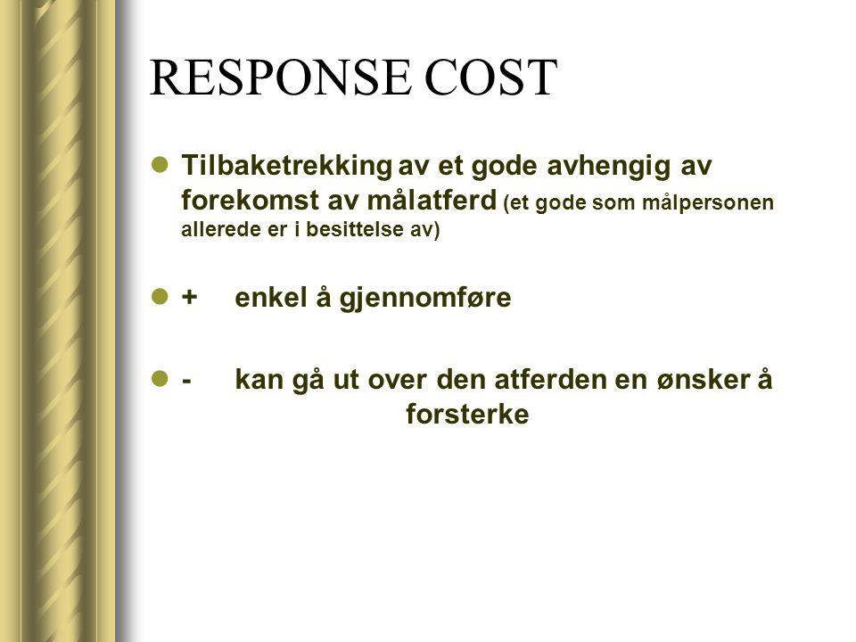 RESPONSE COST Tilbaketrekking av et gode avhengig av forekomst av målatferd (et gode som målpersonen allerede er i besittelse av)