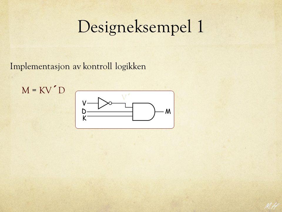 Designeksempel 1 Implementasjon av kontroll logikken M = KV´D V´ geer