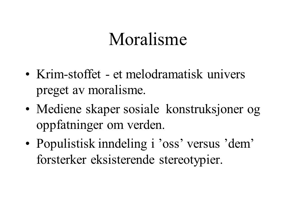 Moralisme Krim-stoffet - et melodramatisk univers preget av moralisme.