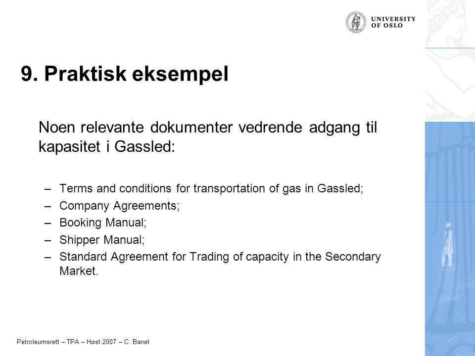 9. Praktisk eksempel Noen relevante dokumenter vedrende adgang til kapasitet i Gassled: Terms and conditions for transportation of gas in Gassled;