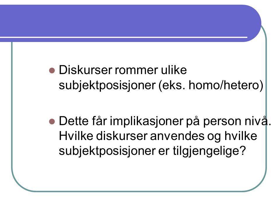 Diskurser rommer ulike subjektposisjoner (eks. homo/hetero)