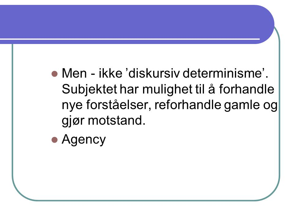 Men - ikke 'diskursiv determinisme'