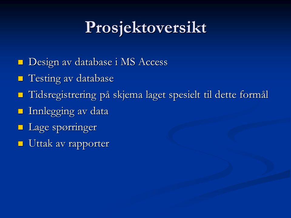Prosjektoversikt Design av database i MS Access Testing av database