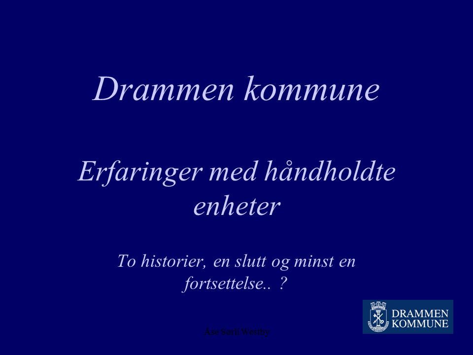 Drammen kommune Erfaringer med håndholdte enheter