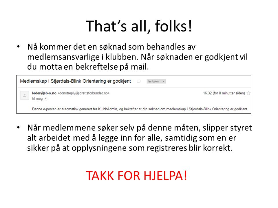 That's all, folks! TAKK FOR HJELPA!