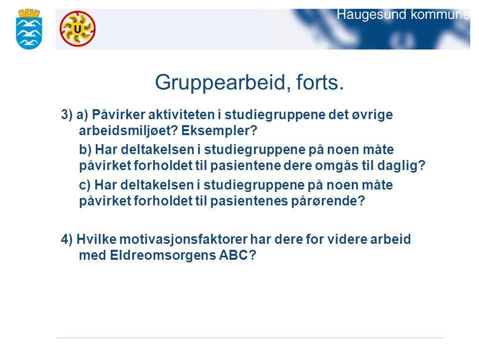 Gruppearbeid, forts. 3) a) Påvirker aktiviteten i studiegruppene det øvrige arbeidsmiljøet Eksempler