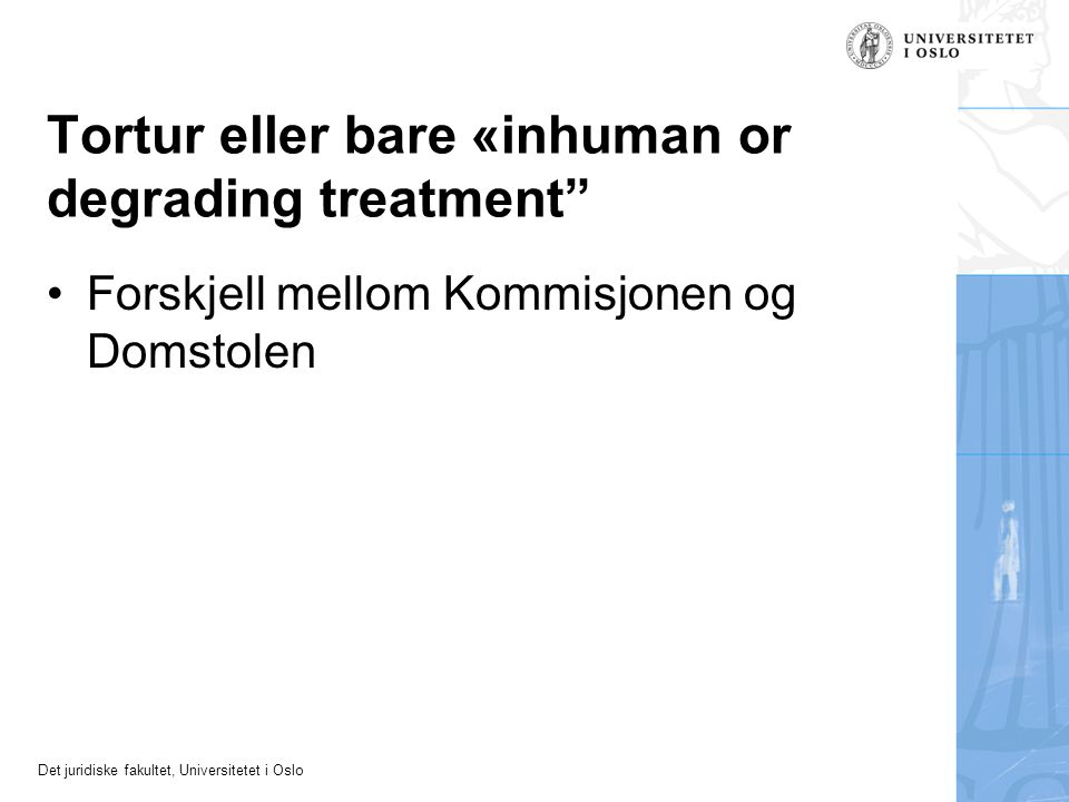 Tortur eller bare «inhuman or degrading treatment