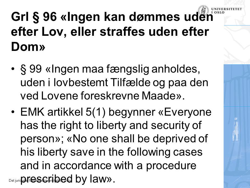 Grl § 96 «Ingen kan dømmes uden efter Lov, eller straffes uden efter Dom»