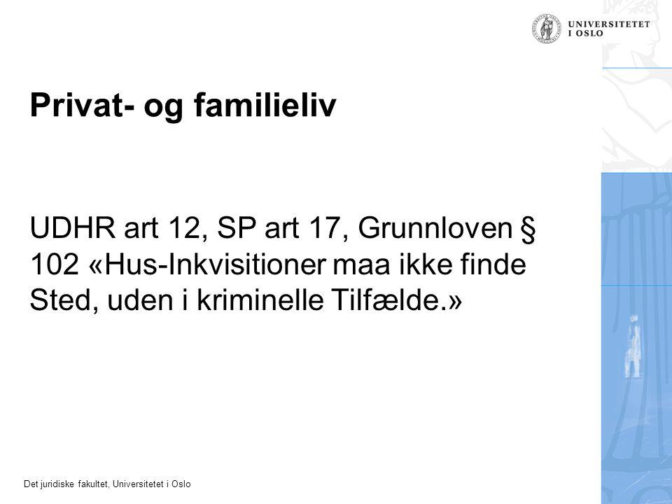 Privat- og familieliv UDHR art 12, SP art 17, Grunnloven § 102 «Hus-Inkvisitioner maa ikke finde Sted, uden i kriminelle Tilfælde.»