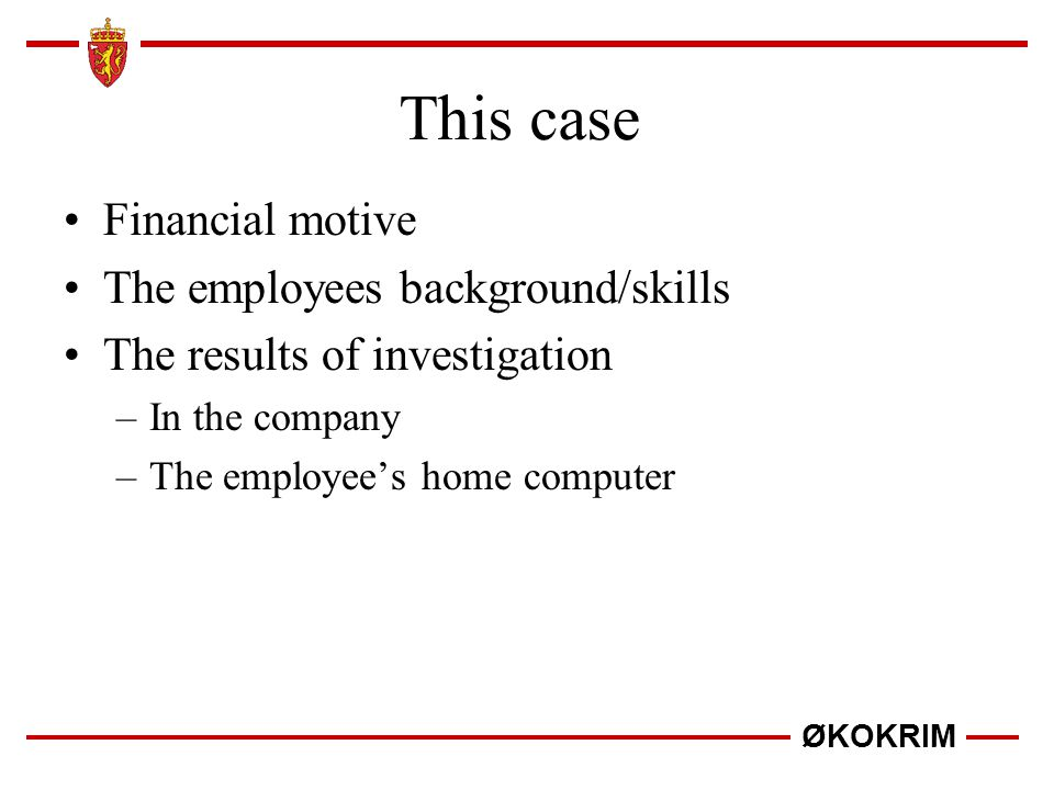 This case Financial motive The employees background/skills