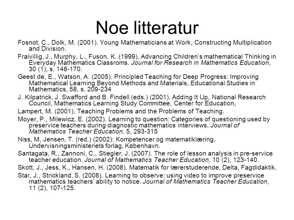 Noe litteratur Fosnot, C., Dolk, M. (2001). Young Mathematicians at Work, Constructing Multiplication and Division.