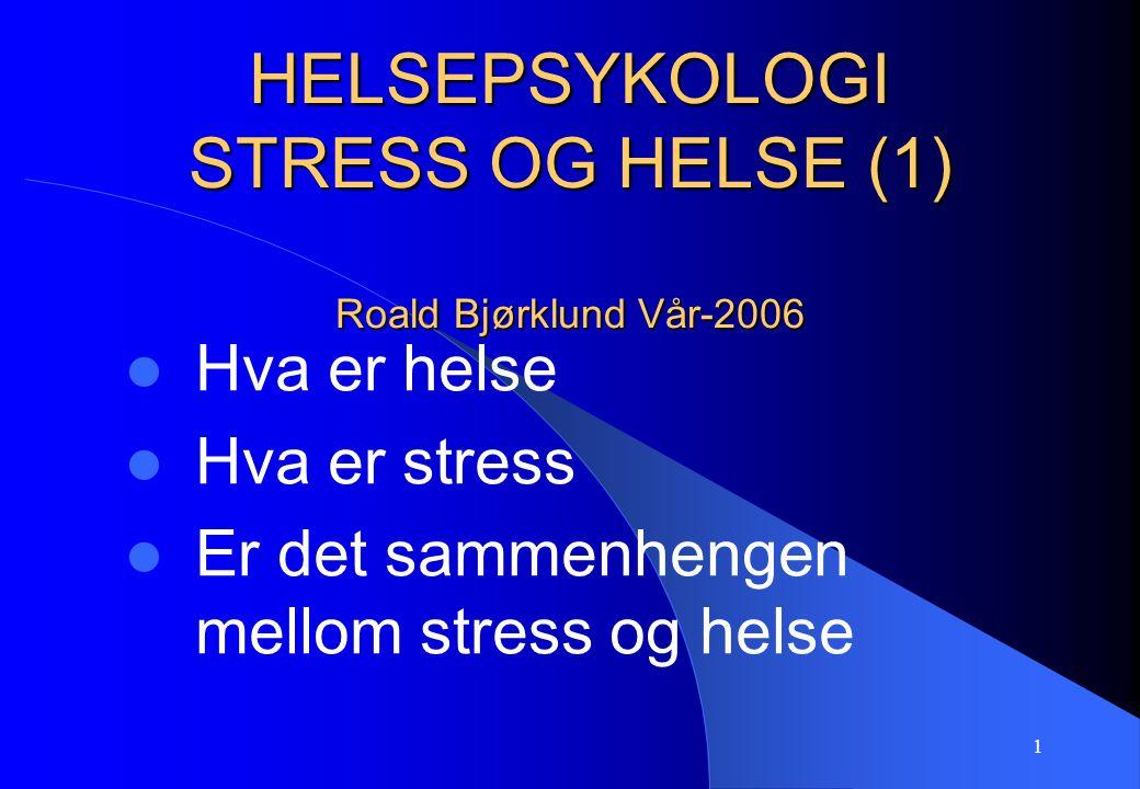 HELSEPSYKOLOGI STRESS OG HELSE (1) Roald Bjørklund Vår-2006