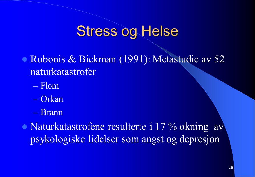 Stress og Helse Rubonis & Bickman (1991): Metastudie av 52 naturkatastrofer. Flom. Orkan. Brann.