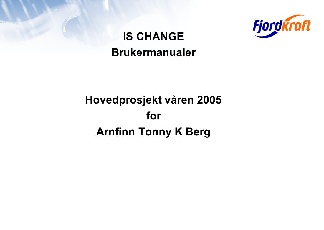 IS CHANGE Brukermanualer Hovedprosjekt våren 2005 for