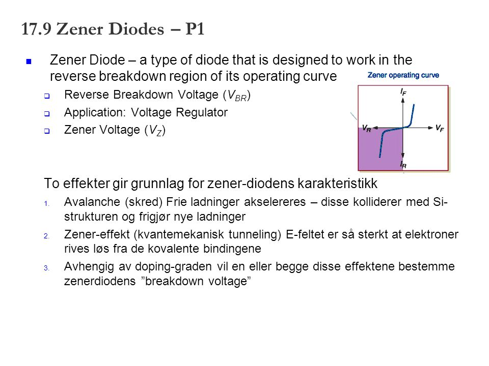 17.9 Zener Diodes – P1 Zener Diode – a type of diode that is designed to work in the reverse breakdown region of its operating curve.