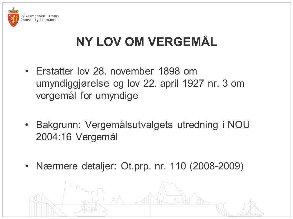 NY LOV OM VERGEMÅL Erstatter lov 28. november 1898 om umyndiggjørelse og lov 22. april 1927 nr. 3 om vergemål for umyndige.