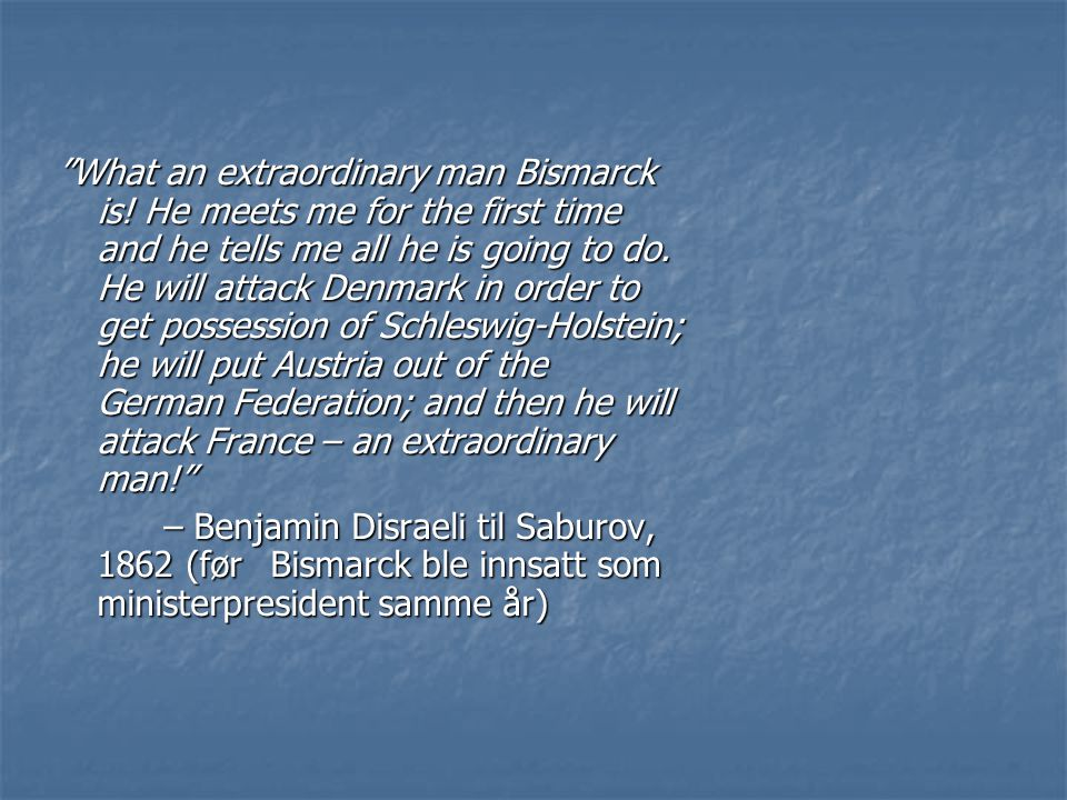 What an extraordinary man Bismarck is