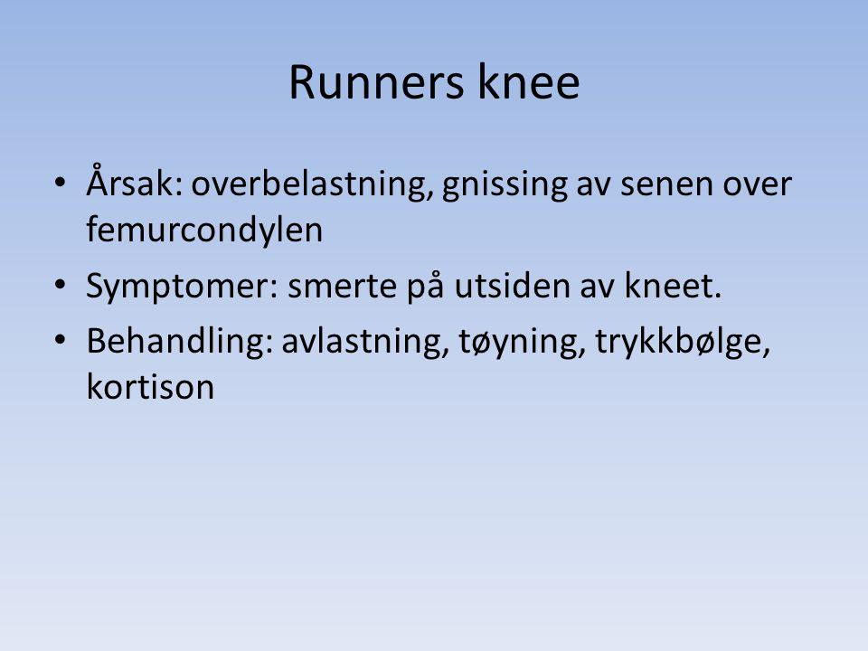 Runners knee Årsak: overbelastning, gnissing av senen over femurcondylen. Symptomer: smerte på utsiden av kneet.
