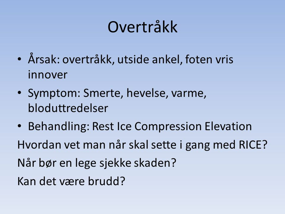 Overtråkk Årsak: overtråkk, utside ankel, foten vris innover