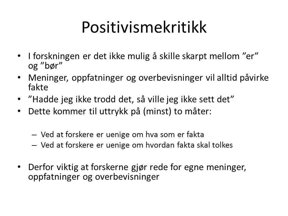 Positivismekritikk I forskningen er det ikke mulig å skille skarpt mellom er og bør
