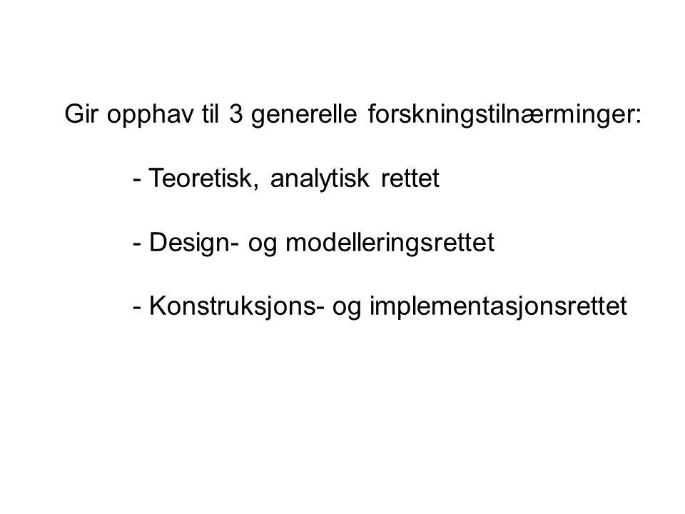 Gir opphav til 3 generelle forskningstilnærminger: