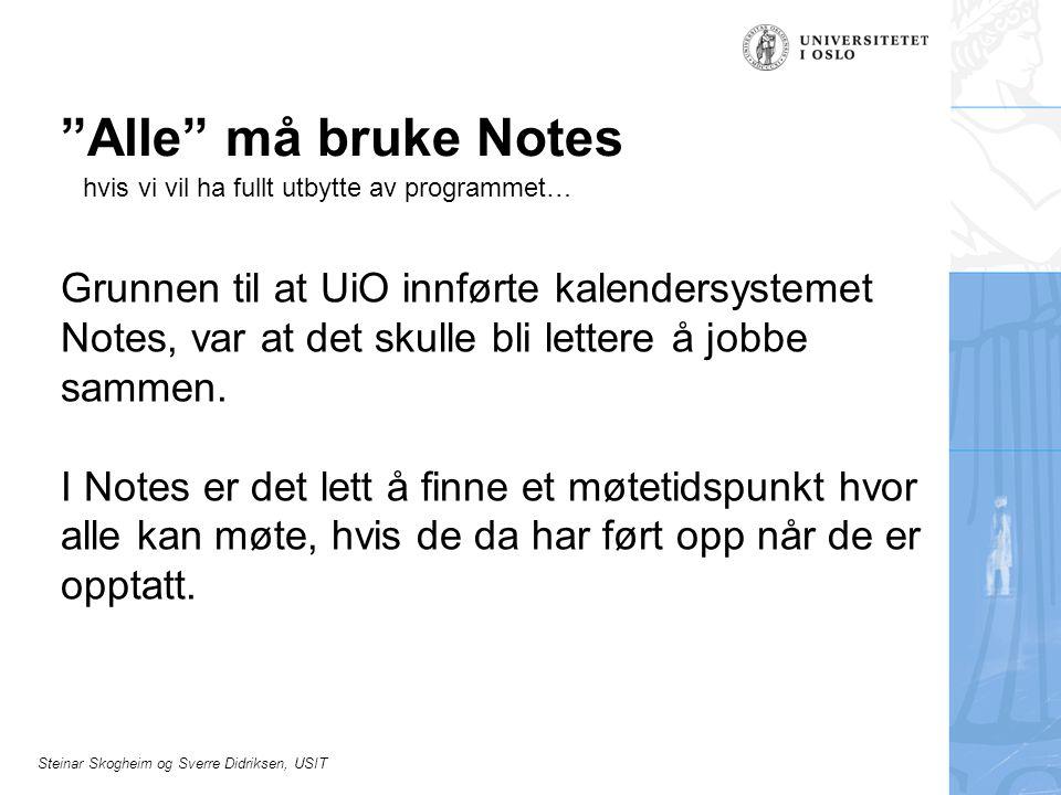 Alle må bruke Notes hvis vi vil ha fullt utbytte av programmet…