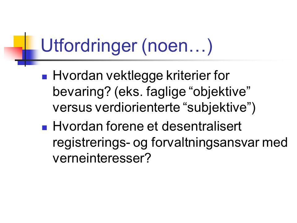 Utfordringer (noen…) Hvordan vektlegge kriterier for bevaring (eks. faglige objektive versus verdiorienterte subjektive )