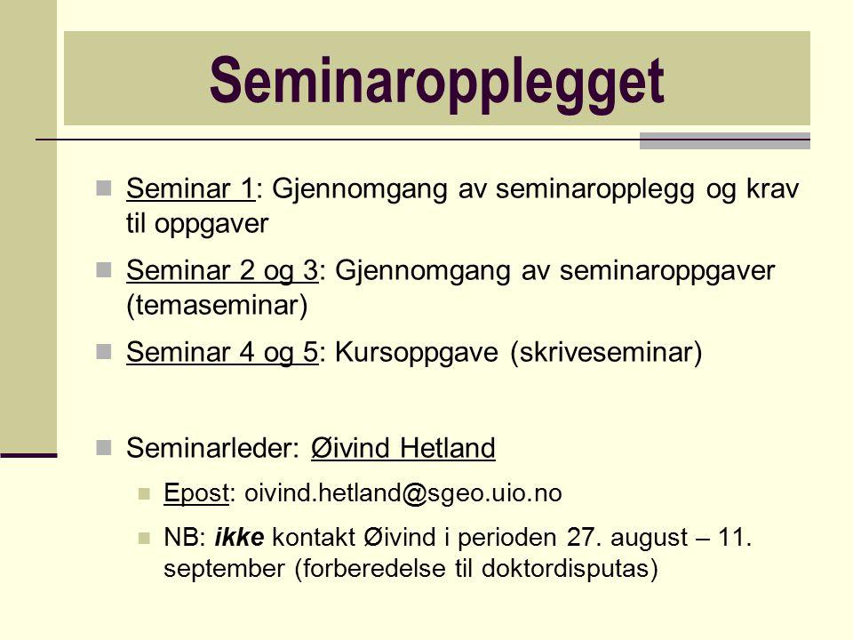 Seminaropplegget Seminar 1: Gjennomgang av seminaropplegg og krav til oppgaver. Seminar 2 og 3: Gjennomgang av seminaroppgaver (temaseminar)