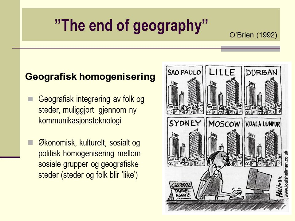 The end of geography Geografisk homogenisering