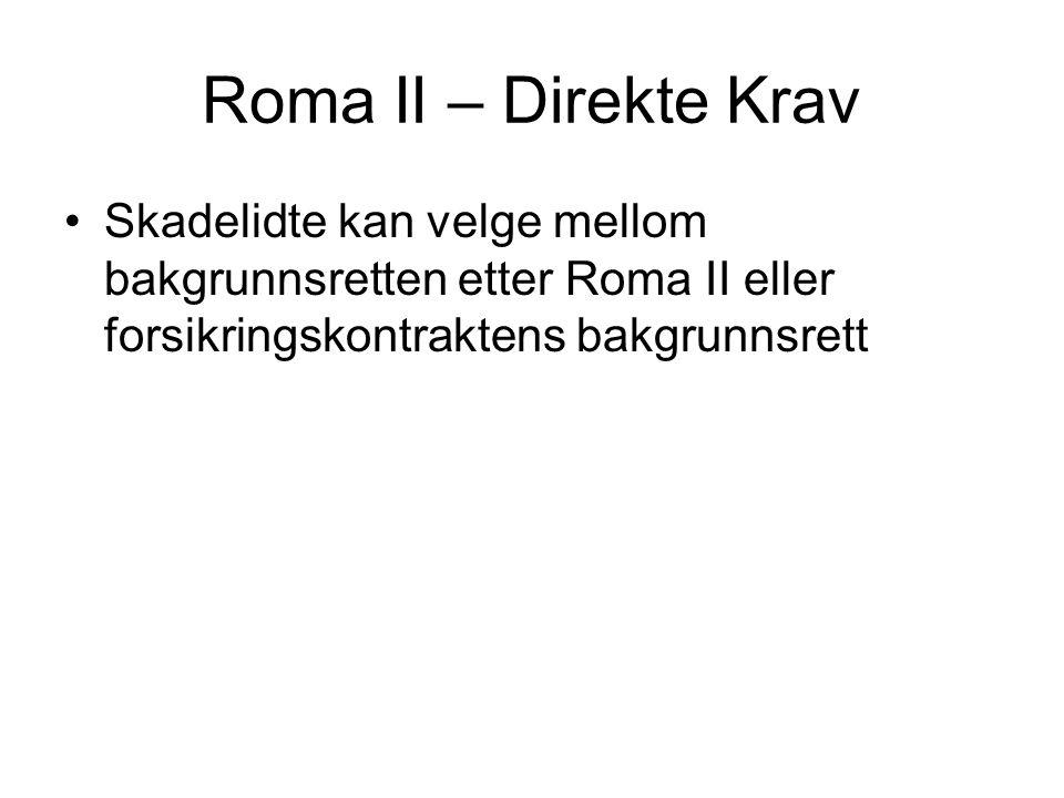 Roma II – Direkte Krav Skadelidte kan velge mellom bakgrunnsretten etter Roma II eller forsikringskontraktens bakgrunnsrett.