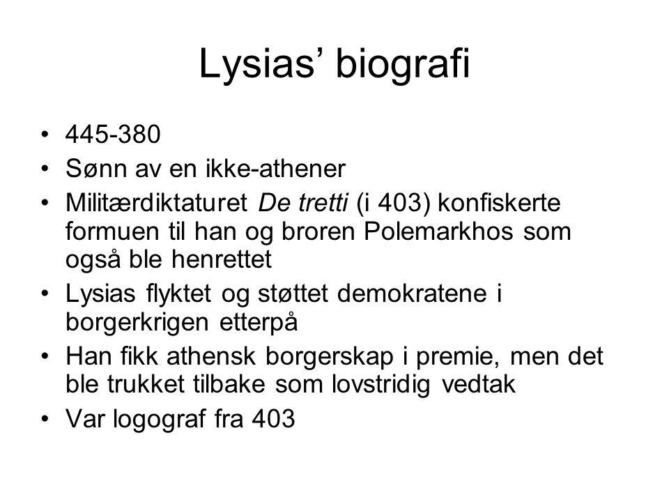 Lysias' biografi 445-380 Sønn av en ikke-athener