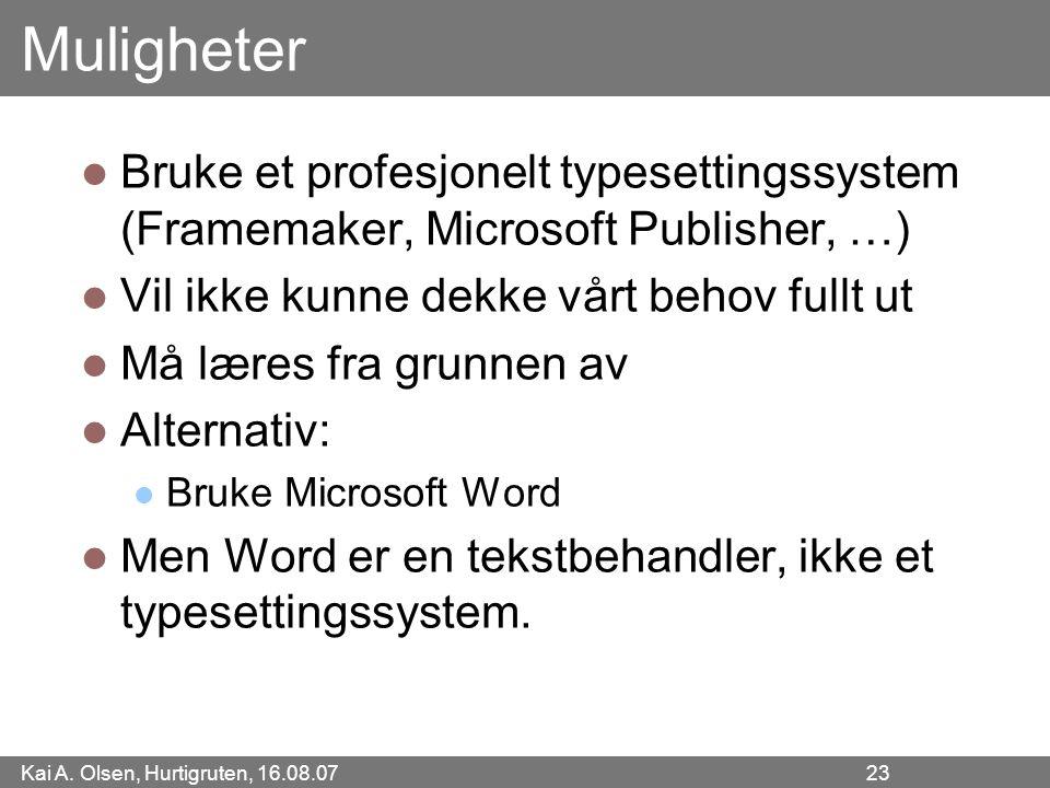 Muligheter Bruke et profesjonelt typesettingssystem (Framemaker, Microsoft Publisher, …) Vil ikke kunne dekke vårt behov fullt ut.