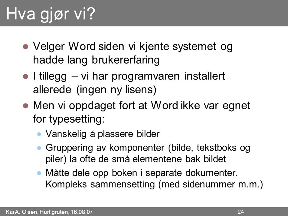 Hva gjør vi Velger Word siden vi kjente systemet og hadde lang brukererfaring.