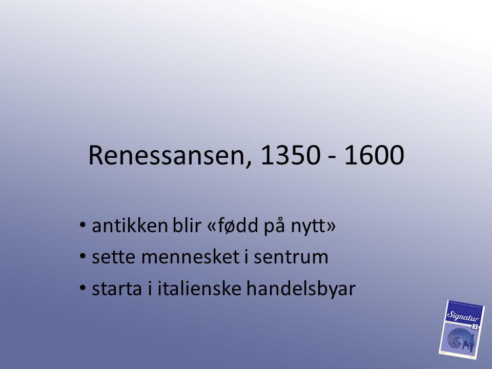 Renessansen, 1350 - 1600 antikken blir «fødd på nytt»