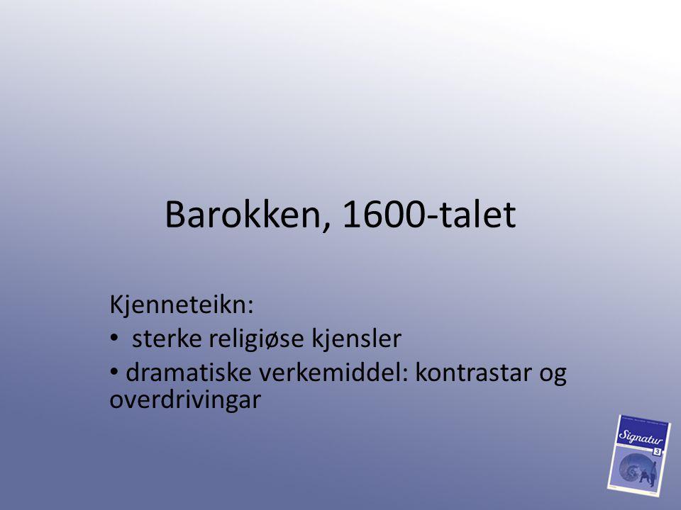 Barokken, 1600-talet Kjenneteikn: sterke religiøse kjensler