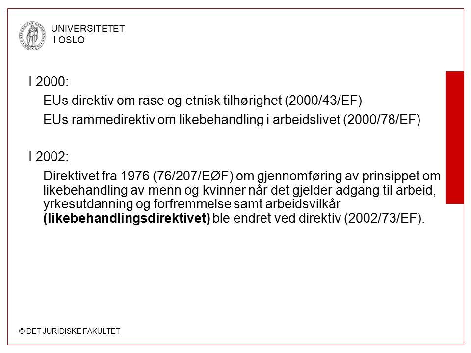 I 2000: EUs direktiv om rase og etnisk tilhørighet (2000/43/EF) EUs rammedirektiv om likebehandling i arbeidslivet (2000/78/EF)