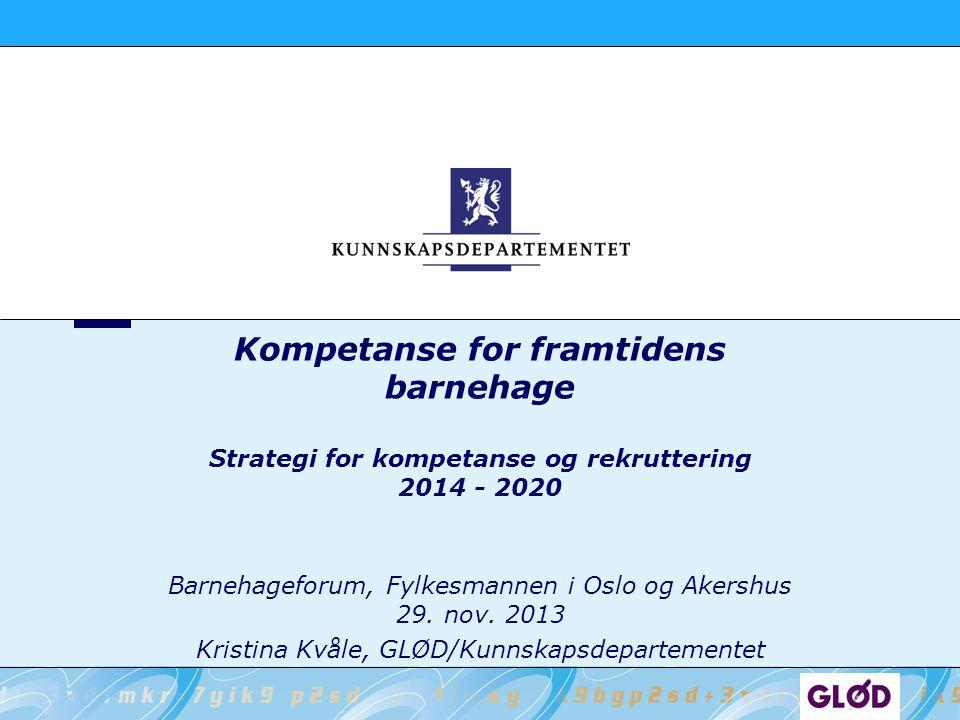 Kompetanse for framtidens barnehage Strategi for kompetanse og rekruttering 2014 - 2020