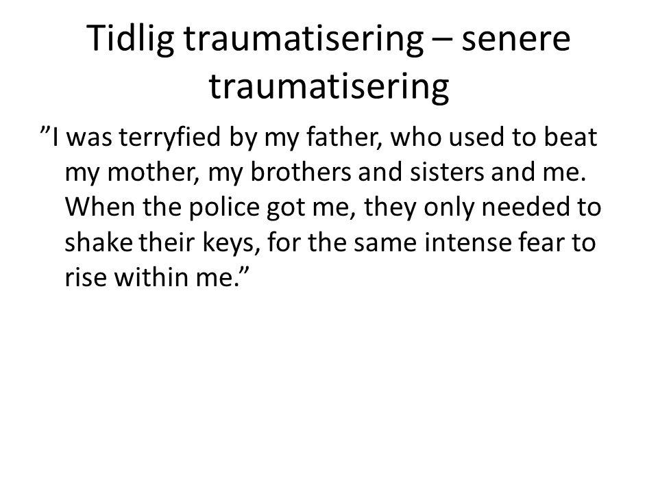 Tidlig traumatisering – senere traumatisering