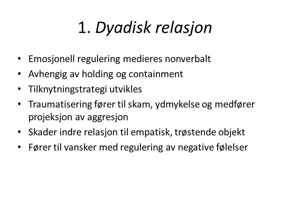 1. Dyadisk relasjon Emosjonell regulering medieres nonverbalt