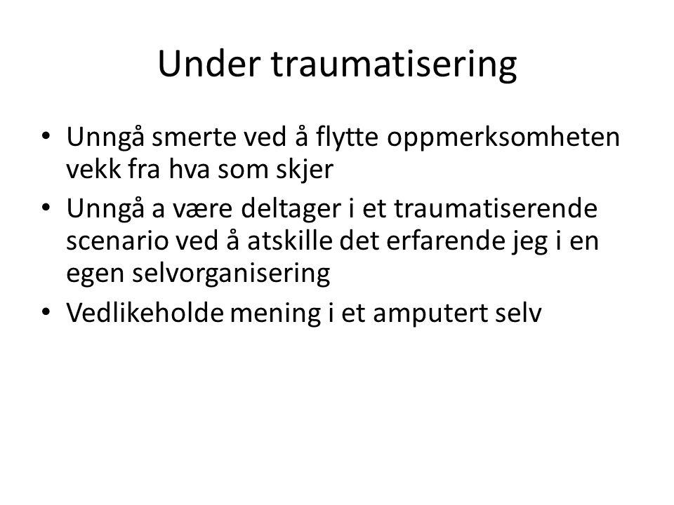 Under traumatisering Unngå smerte ved å flytte oppmerksomheten vekk fra hva som skjer.