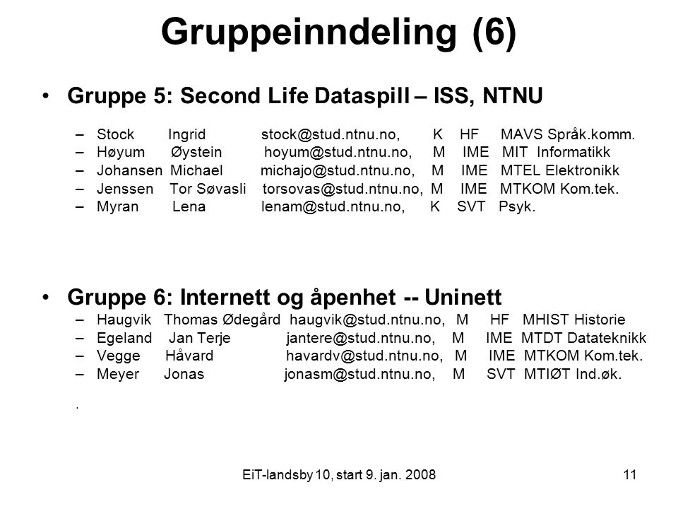 Gruppeinndeling (6) Gruppe 5: Second Life Dataspill – ISS, NTNU
