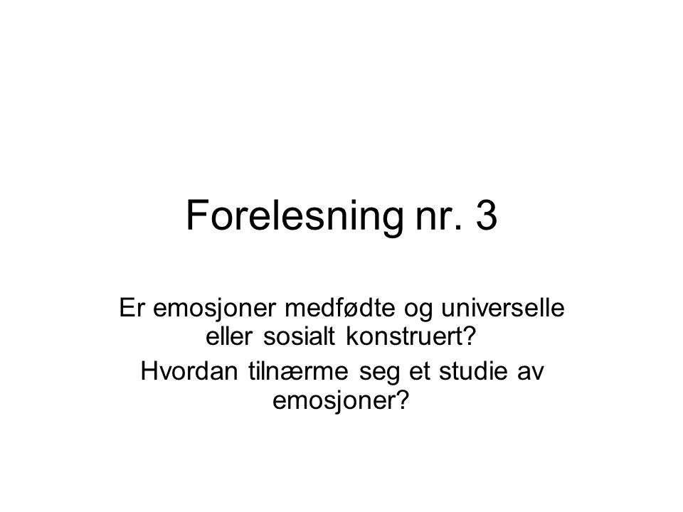 Forelesning nr. 3 Er emosjoner medfødte og universelle eller sosialt konstruert.