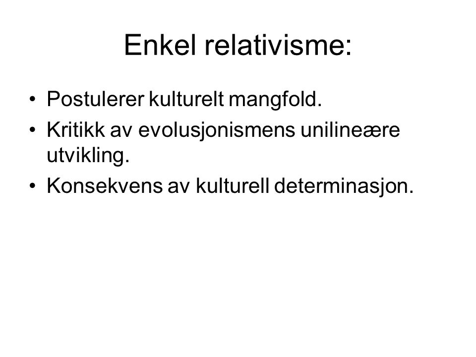 Enkel relativisme: Postulerer kulturelt mangfold.
