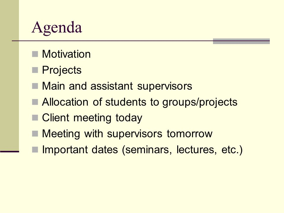 Agenda Motivation Projects Main and assistant supervisors