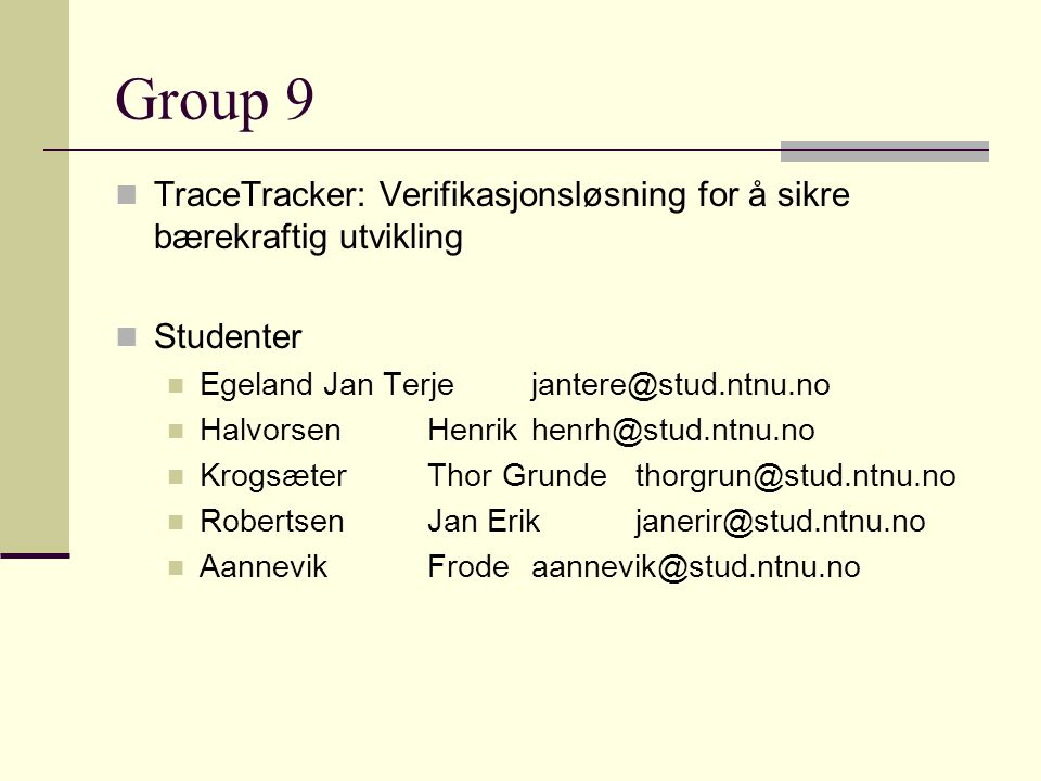 Group 9 TraceTracker: Verifikasjonsløsning for å sikre bærekraftig utvikling. Studenter. Egeland Jan Terje jantere@stud.ntnu.no.