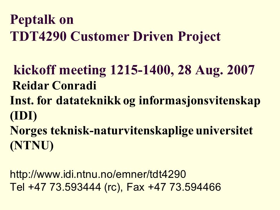 Peptalk on TDT4290 Customer Driven Project kickoff meeting 1215-1400, 28 Aug.