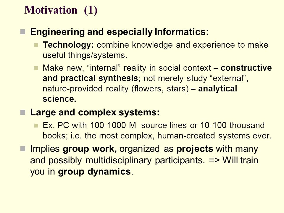 Motivation (1) Engineering and especially Informatics: