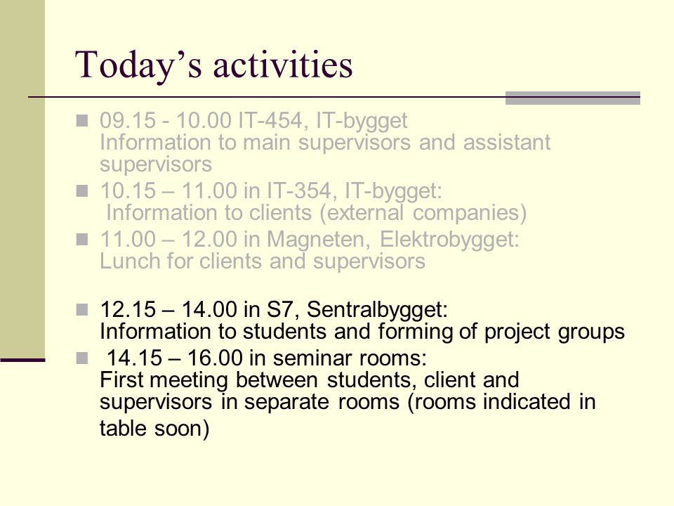 Today's activities 09.15 - 10.00 IT-454, IT-bygget Information to main supervisors and assistant supervisors.