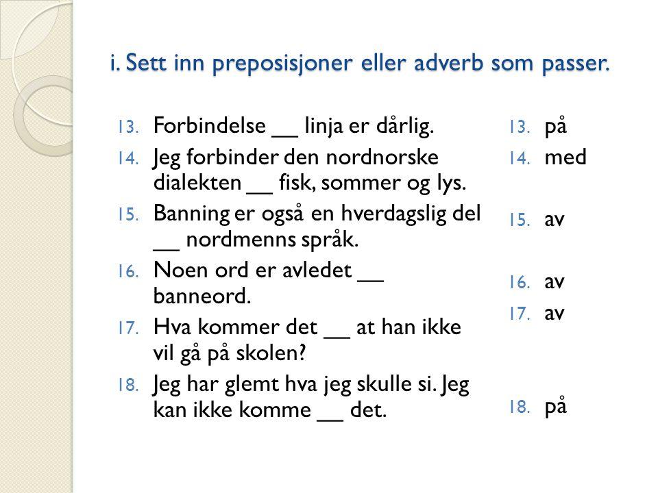 i. Sett inn preposisjoner eller adverb som passer.